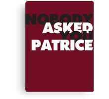 NOBODY asked you Patrice Canvas Print
