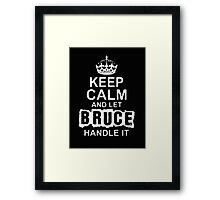 """Keep Calm and Let Bruce Handle It - T - Shirts & Hoodies  Framed Print"