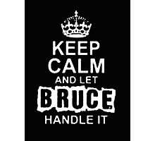 """Keep Calm and Let Bruce Handle It - T - Shirts & Hoodies  Photographic Print"