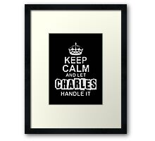 """""""Keep Calm and Let Charles Handle It - T - Shirts & Hoodies """" Framed Print"""