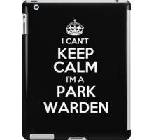 I can't keep calm I'm a Park Warden! iPad Case/Skin