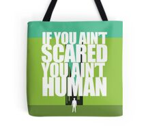 If you ain't scared, you ain't human Tote Bag