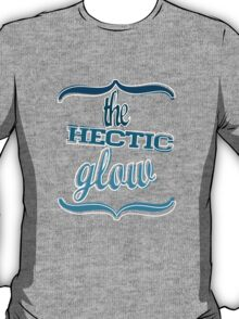 The Hectic Glow T-Shirt