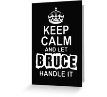 Keep Calm and Let Bruce Handle It- T - Shirts & Hoodies Greeting Card
