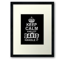 Keep Calm and Let David Handle It - T - Shirts & Hoodies  Framed Print