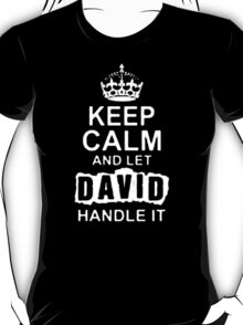 Keep Calm and Let David Handle It - T - Shirts & Hoodies  T-Shirt
