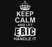 Keep Calm and Let Eric Handle It - T - Shirts & Hoodies T-Shirt