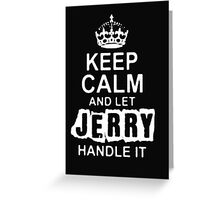 Keep Calm and Let Jerry Handle It - T - Shirts & Hoodies  Greeting Card