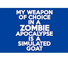 My weapon of choice in a Zombie Apocalypse is a simulated goat Photographic Print