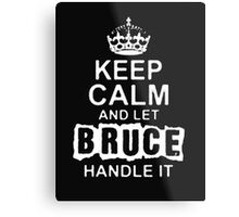 Keep Calm and Let Bruce Handle It- T - Shirts & Hoodies Metal Print
