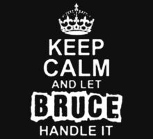 Keep Calm and Let Bruce Handle It- T - Shirts & Hoodies by Darling Arts