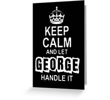 Keep Calm and Let George Handle It - T - Shirts & Hoodies Greeting Card