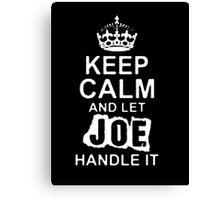 Keep Calm and Let Joe Handle It - T - Shirts & Hoodies Canvas Print
