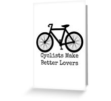 Cyclists Make Better Lovers Greeting Card