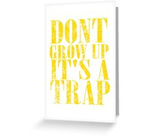 Don't Grow Up, It's A Trap T Shirts, Stickers and Other Gifts Greeting Card