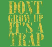 Don't Grow Up, It's A Trap T Shirts, Stickers and Other Gifts Kids Clothes
