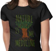 NATURE IS MY MEDICINE #2 Womens Fitted T-Shirt