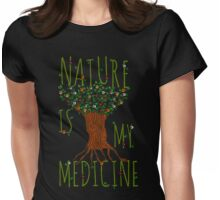 NATURE IS MY MEDICINE #3 Womens Fitted T-Shirt