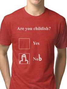 Are you childish (white)  Tri-blend T-Shirt