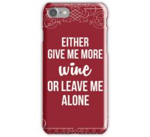 More Wine, No Problems iPhone Case/Skin