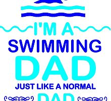 I'm A Swimming Dad, Just Like A Normal Dad But Much Cooler! T Shirts, Stickers and Other Gifts by zandosfactry