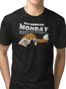 Monday - Make it stop! Tri-blend T-Shirt