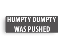Humpty Dumpty was pushed Canvas Print