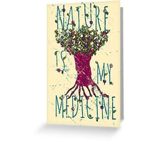 NATURE IS MY MEDICINE #5 Greeting Card