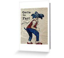 Gotta go fast!  Greeting Card