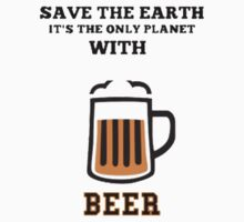 Save The Earth Its The Only Planet With Beer - T-Shirts & Hoodies by cbarts