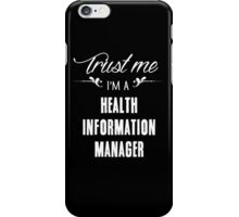 Trust me I'm a Health Information Manager! iPhone Case/Skin