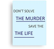 Don't Solve the Murder Canvas Print
