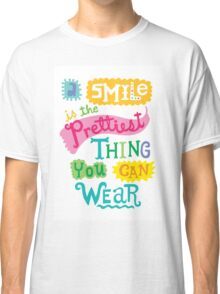 Smile is the Prettiest Thing You Can Wear Classic T-Shirt