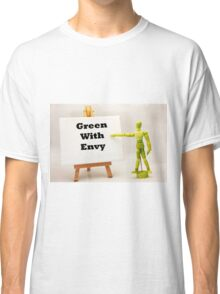 Green With Envy Classic T-Shirt