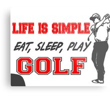 Life is Simple, Eat, Sleep, Play Golf T Shirts, Stickers and Other Gifts Metal Print