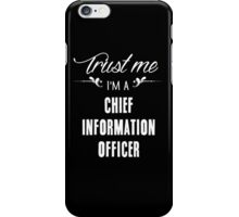 Trust me I'm a Chief Information Officer! iPhone Case/Skin