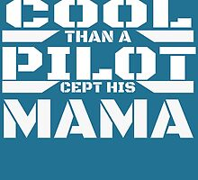 Ain't Nothin Cool Than A PILOT Cept His Mama by cutetees