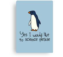 Yes I Would Like To Science Please Penguin Canvas Print