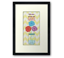 We are what we make Framed Print