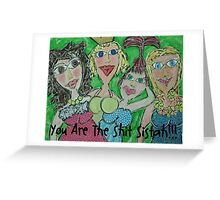 You Are the Shit, Sistah! Greeting Card