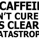 If caffeine can't cure it, it's clearly a catastrophe by jkbayley