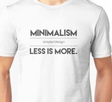 Less Is More. Unisex T-Shirt