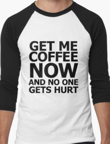 Get me coffee now and no one gets hurt Men's Baseball ¾ T-Shirt