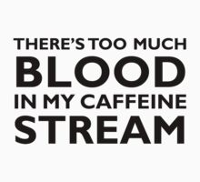 There's too much blood in my caffeine stream… by jkbayley