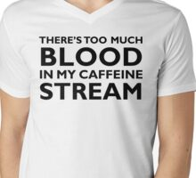 There's too much blood in my caffeine stream… Mens V-Neck T-Shirt