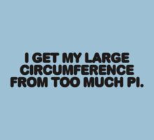 I get my large circumference from too much pi. by digerati