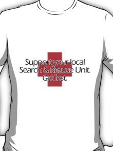 Support your local Search & Rescue Unit. Get lost. T-Shirt
