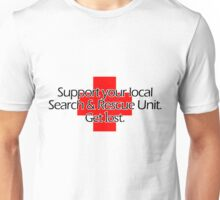 Support your local Search & Rescue Unit. Get lost. Unisex T-Shirt
