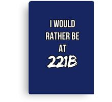 I'd Rather Be At 221B Canvas Print
