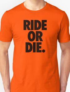 RIDE OR DIE. T-Shirt